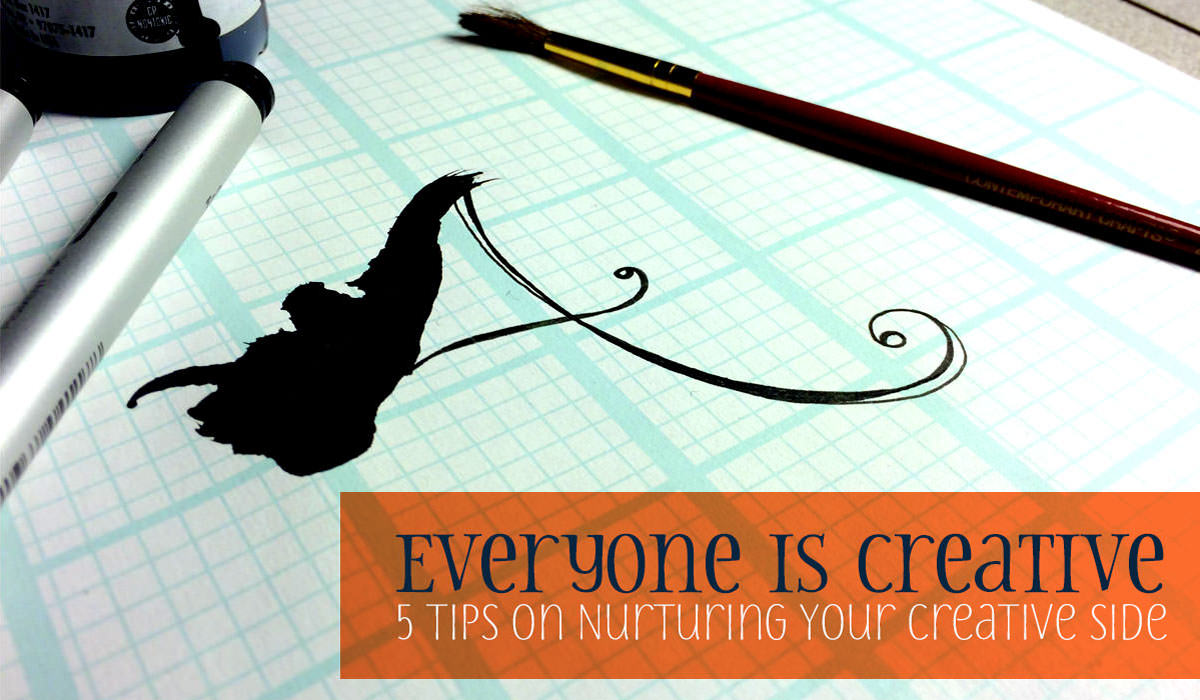 Everyone IS creative – 5 Tips on Nurturing Your Creative Side